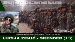 LUCIJA ZEKIĆ-SKENDER (1/3) | Domoljubni portal CM | Svjedočanstva hrvatskih bojovnika