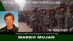 MARKO MUJAN | Domoljubni portal CM | Svjedočanstva hrvatskih bojovnika