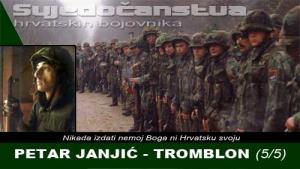 PETAR JANJIĆ - TROMBLON (5/5) | Domoljubni portal CM | Svjedočanstva hrvatskih bojovnika