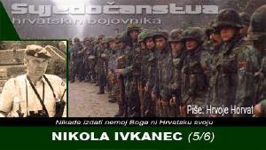 NIKOLA IVKANEC (5/6)   Domoljubni portal CM   Svjedočanstva hrvatskih bojovnika